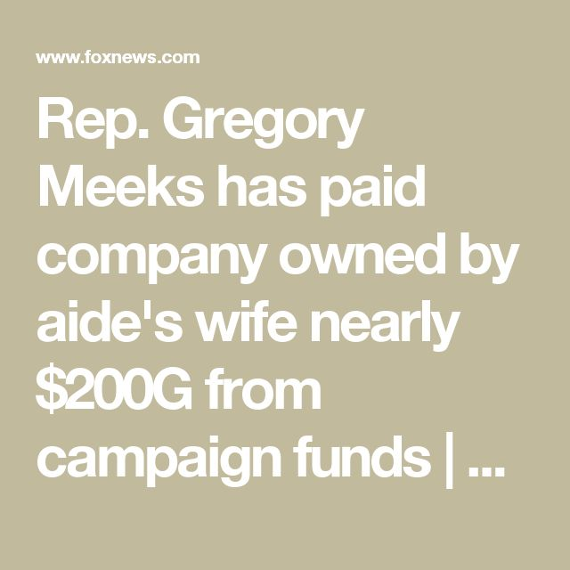 Rep. Gregory Meeks has paid company owned by aide's wife nearly $200G from campaign funds | Fox News