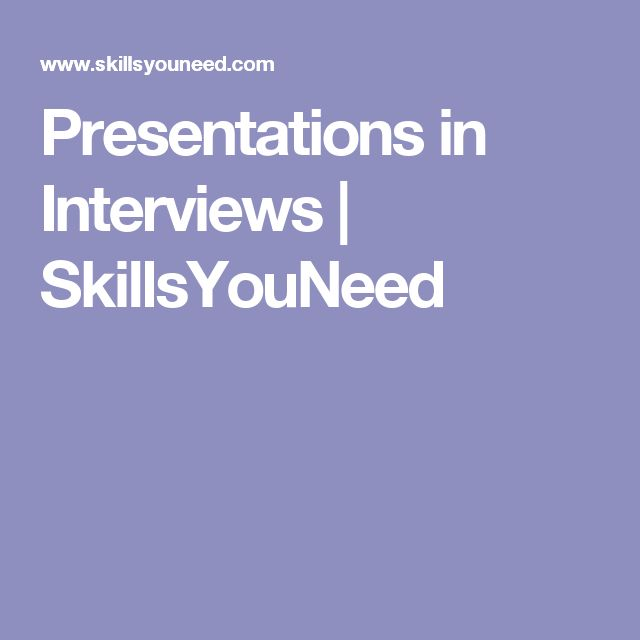 Presentations in Interviews | SkillsYouNeed - this resource gives step by step instructions on the best way to present and be successful in interviews and similar situations.