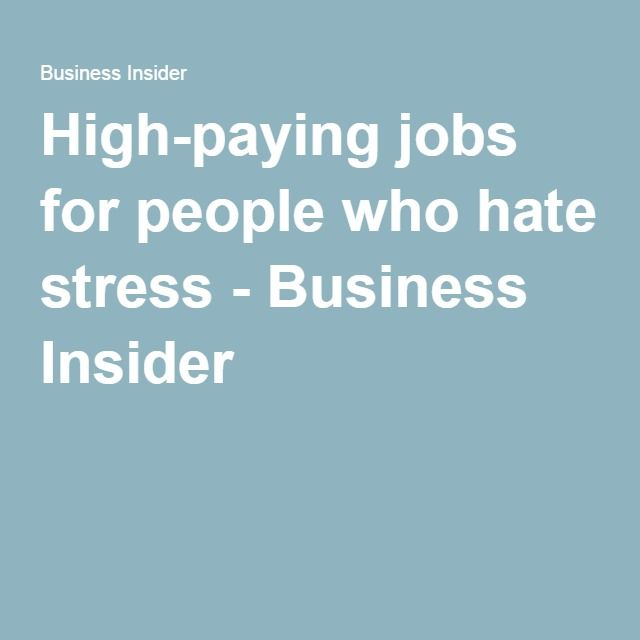 High-paying jobs for people who hate stress - Business Insider
