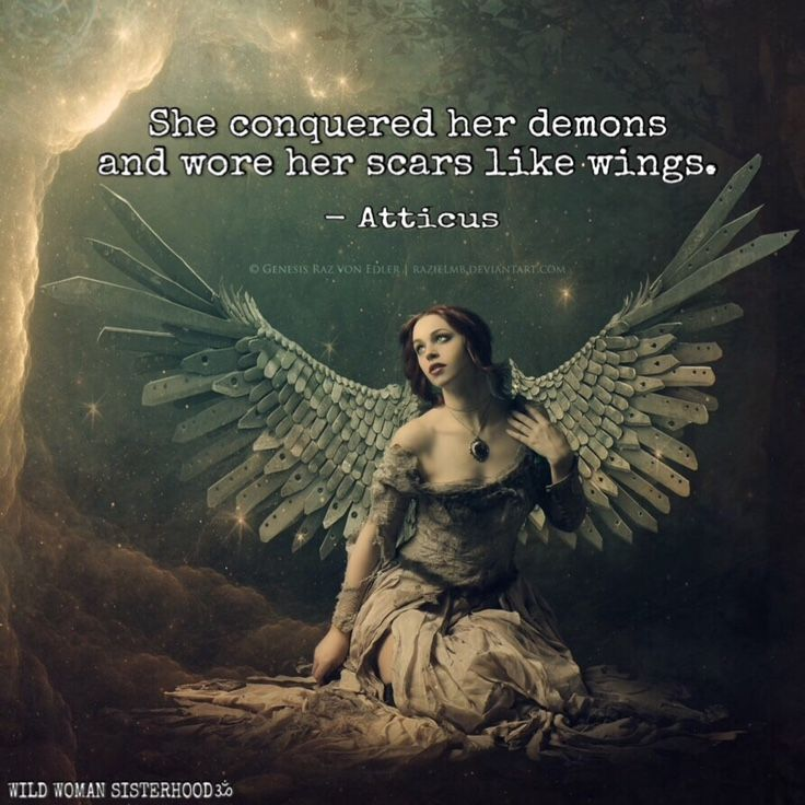 She conquered her demons and wore her scars like wings - Atticus. WILD WOMAN SISTERHOODॐ #WildWomaSisterhood #feathertribe #sacredwoman #wildwoman #wildwomanmedicine #brewyourmedicine