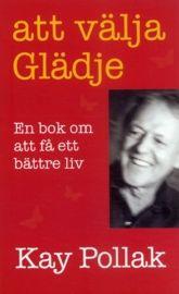 Att välja glädje : en bok om att få ett bättre liv - Kay Pollak