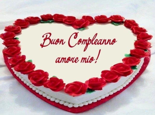 Auguri Di Un Buon Compleanno Amore Mio Nel 2020 Cartolina Di Compleanno Torte Per Anniversario Di Matrimonio Buon Compleanno