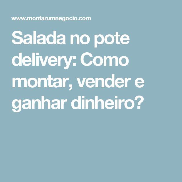 Salada no pote delivery: Como montar, vender e ganhar dinheiro?