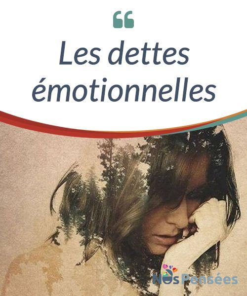 Les dettes émotionnelles Les dettes émotionnelles ont le même effet que les dettes #matérielles : elles #génèrent angoisse ainsi que #culpabilité et deviennent un obstacle qui gâche la vie. #Emotions