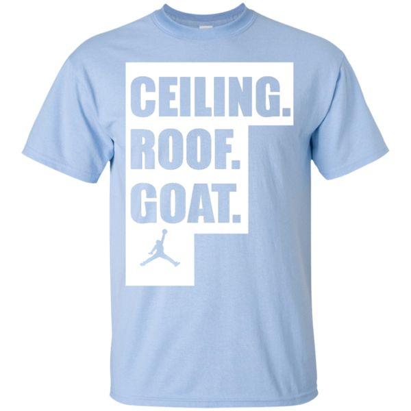 "UNC's band shirt: Ceiling Roof Goat. T-shirts say CEILING. ROOF. GOAT. based on new Jordan speech ""The ceiling is the roof."" Ceiling Roof Goat Shirt, Hoodie, Ta"