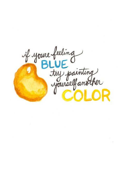 If your feeling blue, try painting yourself another color