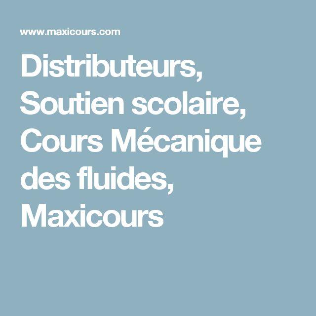 Distributeurs, Soutien scolaire, Cours Mécanique des fluides, Maxicours