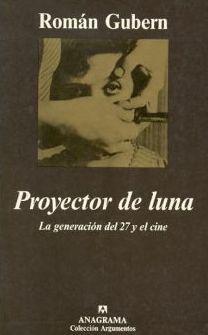 """La obra de Román Gubern """"Proyector de luna"""", nos adentra en las relaciones entre la vanguardia literaria española y el cine antes de 1931. Incluye un estudio de la programación cinematográfica de la Residencia de Estudiantes (1927-1928) y del Cineclub Español (1928-1931), fundado por Ernesto Giménez Caballero y dirigido por Luis Buñuel, además de un inventario de toda las películas española de vanguardia, coetáneas a los miembros de la Generación del 27."""