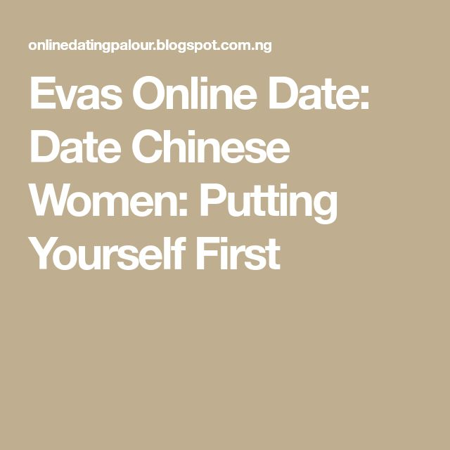 Evas Online Date: Date Chinese Women: Putting Yourself First