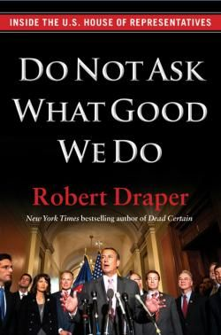 Inside the Worst Congress Ever  A look at some of the lowlights of Robert Draper's new history of the House. Next on my list.