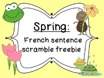 French Spring Sentence Scramble - Freebie  Print, cut, laminate.  Use as a centre - students sort the shapes to create sentences that make sense for spring.