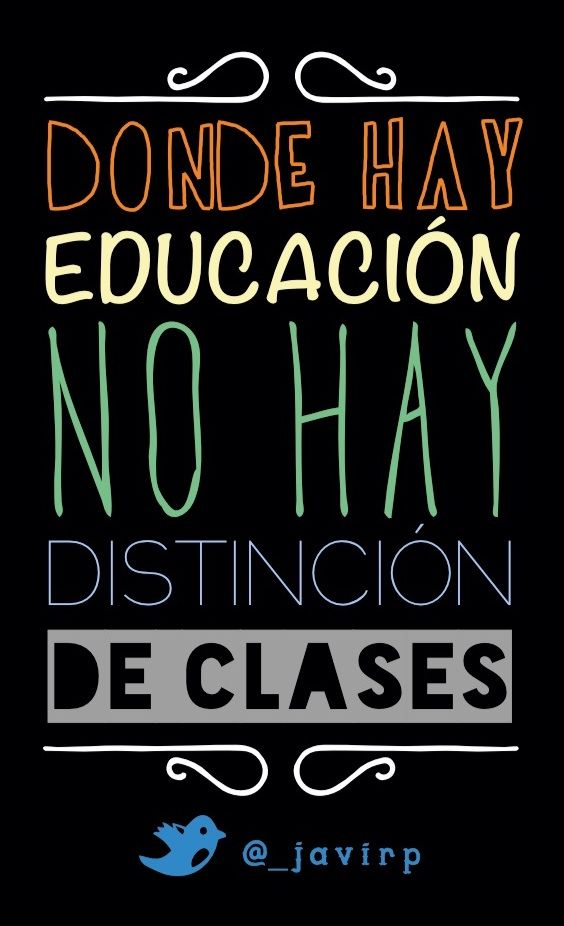 #Frases Where there is education there is no distinction(discrimination) in classes