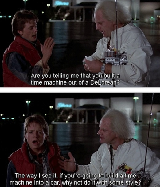 """Why not do it with style?"" - Back to the Future (Robert Zemeckis, 1985)"