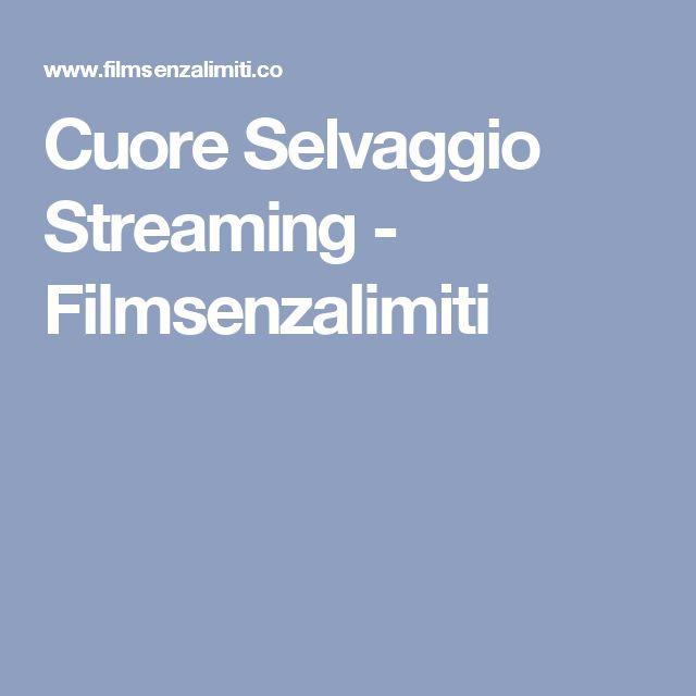 Cuore Selvaggio Streaming - Filmsenzalimiti