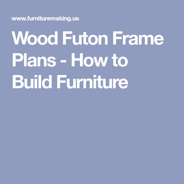 Wood Futon Frame Plans - How to Build Furniture
