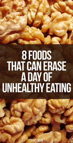 8 Foods That Can Erase a Day of Unhealthy Eating.                                           Made some mistakes? Fix them!