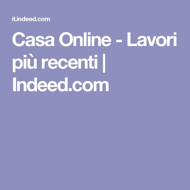 Casa Online - Lavori più recenti | Indeed.com