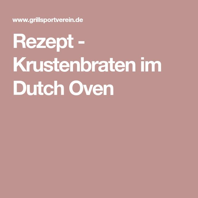 Rezept - Krustenbraten im Dutch Oven