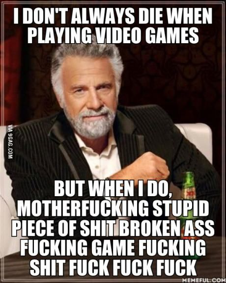I don't always die in video games...