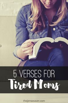 5 Verses for Tired Moms. I really needed to hear #3 today!