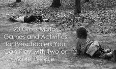 23 Gross Motor Games and Activities for Preschoolers You Can Play with Two or More People--GREAT list