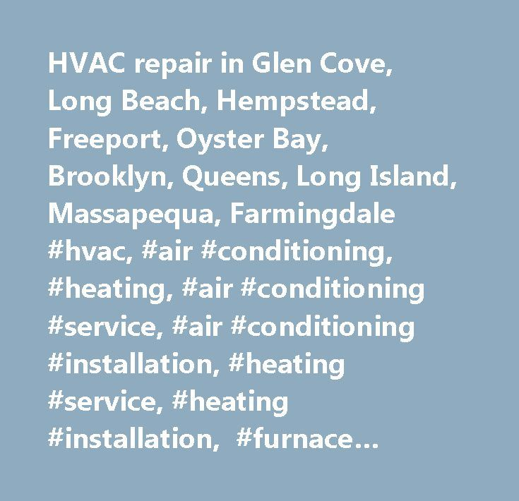 HVAC repair in Glen Cove, Long Beach, Hempstead, Freeport, Oyster Bay, Brooklyn, Queens, Long Island, Massapequa, Farmingdale #hvac, #air #conditioning, #heating, #air #conditioning #service, #air #conditioning #installation, #heating #service, #heating #installation, #furnace #system #repair, #heating #companies, #a/c #companies, #roosevelt, #ny, #11575-2201…