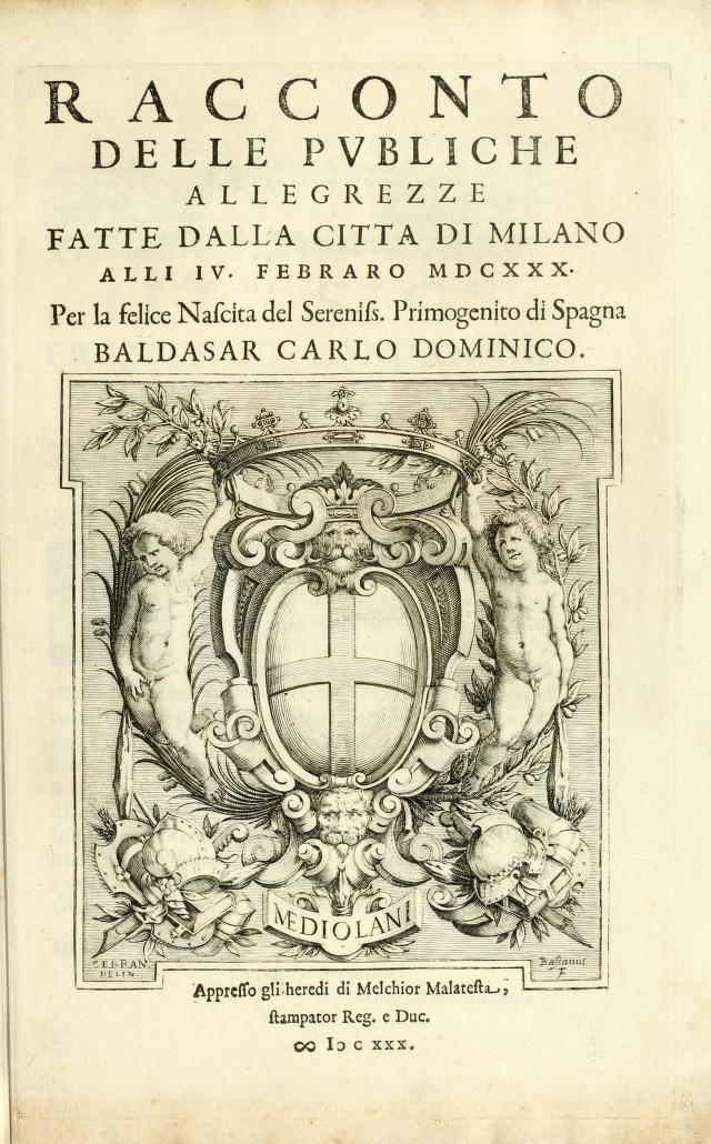 1630 - Racconto delle pvbliche allegrezze fatte dalla citta di Milano alli iv. febraro MDCXXX. per la felice nascita del sereniss. primogenito di Spagna Baldasar Carlo Dominico by Tesauro, Emanuele, conte, 1592-1675