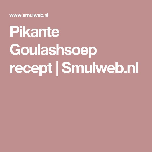 Pikante Goulashsoep recept   Smulweb.nl