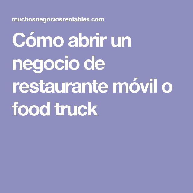 Cómo abrir un negocio de restaurante móvil o food truck