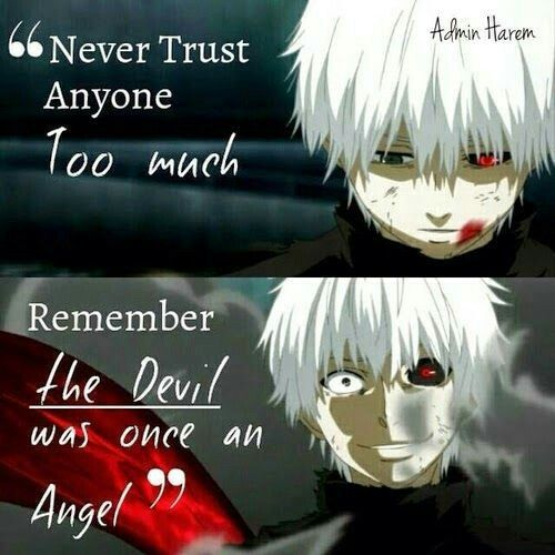 """""""Never trust anyone too much.REMEMBER ,THE DEVIL was once an angel"""""""