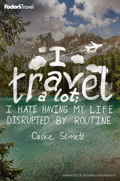 'I hate having my life disrupted by routine'  I hope those words will ever come out of my moth