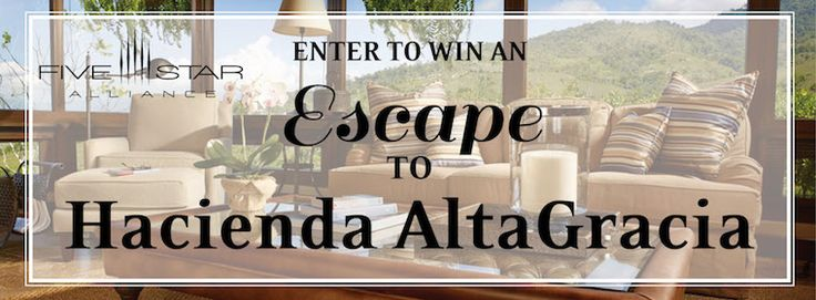 """Five Star Alliance """"Win an Escape To Hacienda AltaGracia"""""""