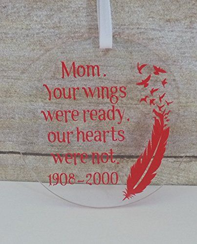 Your Wings Were Ready Personalized Memorial Acrylic Ornament - Condolence gift - Remembrance Gift. Your Wings Were Ready, Our Hearts Were Not Personalized Memorial Acrylic Ornament - Condolence gift - Remembrance Gift. This acrylic (plastic) ornament will be decorated with professional quality vinyl and is approximately 3 1/2 inches in diameter and will include a ribbon hanger. *** These pictures are a representation of the product, since each product is handmade there may slight…