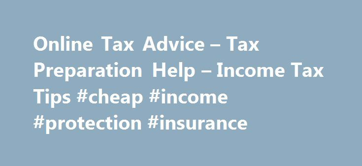 Online Tax Advice – Tax Preparation Help – Income Tax Tips #cheap #income #protection #insurance http://incom.remmont.com/online-tax-advice-tax-preparation-help-income-tax-tips-cheap-income-protection-insurance/  #income tax advice # Taxes This advertisement is provided by Bankrate, which compiles rate data from more than 4,800 financial institutions. Bankrate is paid by financial institutions whenever users click on display advertisements or on rate table listings enhanced with features…