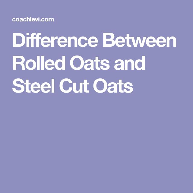 Difference Between Rolled Oats and Steel Cut Oats