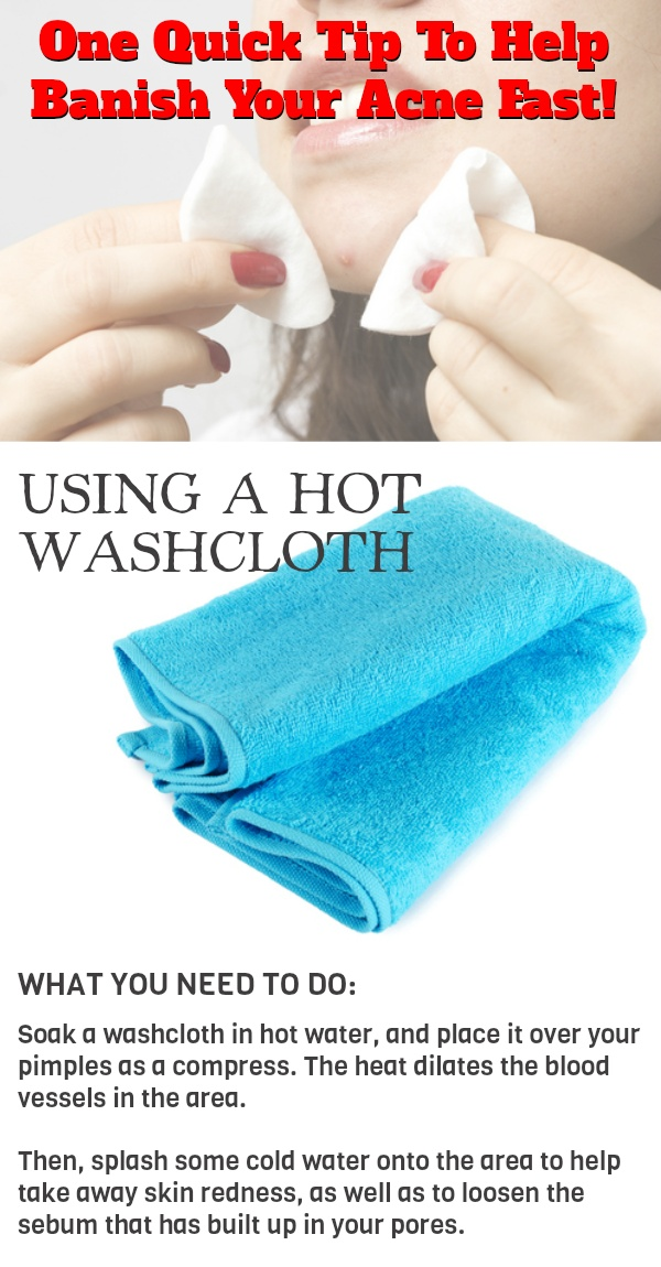 One Quick Tip To Help Banish Your Acne Fast: Using A Hot Washcloth