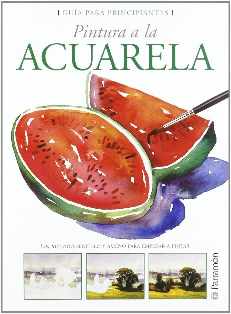 GUIA PARA PRINCIPIANTES PINTURA A LA ACUARELA Guías para principiantes: Amazon.es: EQUIPO PARRAMON: Libros