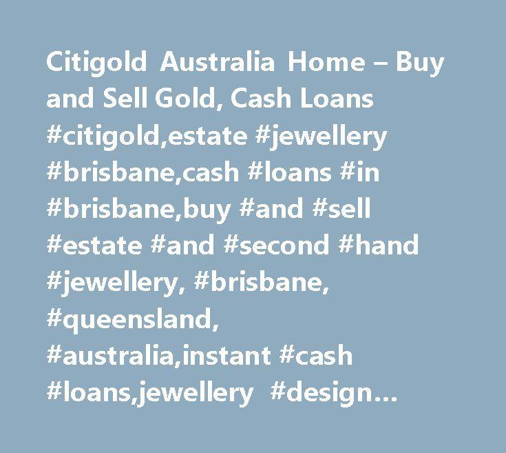 Citigold Australia Home – Buy and Sell Gold, Cash Loans #citigold,estate #jewellery #brisbane,cash #loans #in #brisbane,buy #and #sell #estate #and #second #hand #jewellery, #brisbane, #queensland, #australia,instant #cash #loans,jewellery #design #and #repairs,scrap http://uganda.nef2.com/citigold-australia-home-buy-and-sell-gold-cash-loans-citigoldestate-jewellery-brisbanecash-loans-in-brisbanebuy-and-sell-estate-and-second-hand-jewellery-brisbane-queensland-a/  # Citigold is a Brisbane…