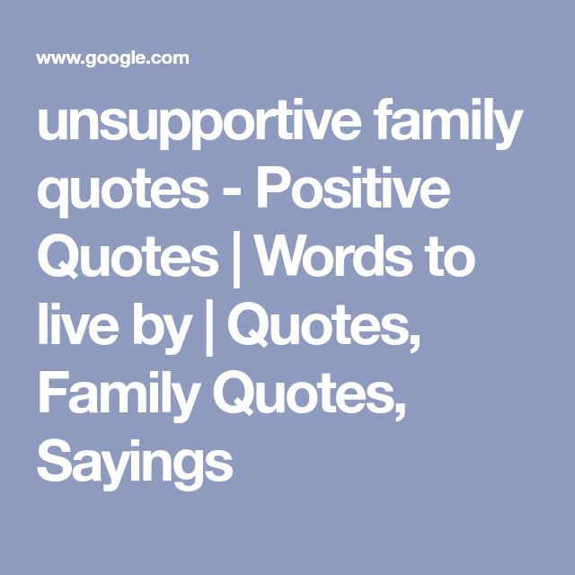 unsupportive family quotes Positive Quotes Words to
