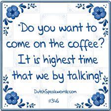 Wil je op de koffie komen? Het is de hoogste tijd, dat we bijpraten!