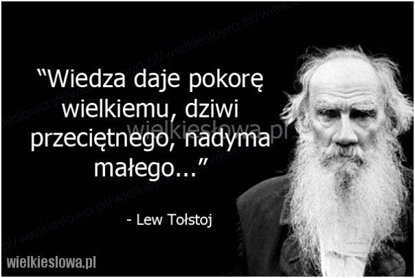 Wiedza daje pokorę wielkiemu... #Tołstoj-Lew, #Mądrość-i-wiedza, #Pokora