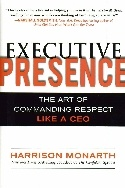 In Executive Presence, Harrison Monarth, an expert in coaching high-level leaders in the art of perception management, reveals the critical difference between CEOs and those who want to be CEOs.