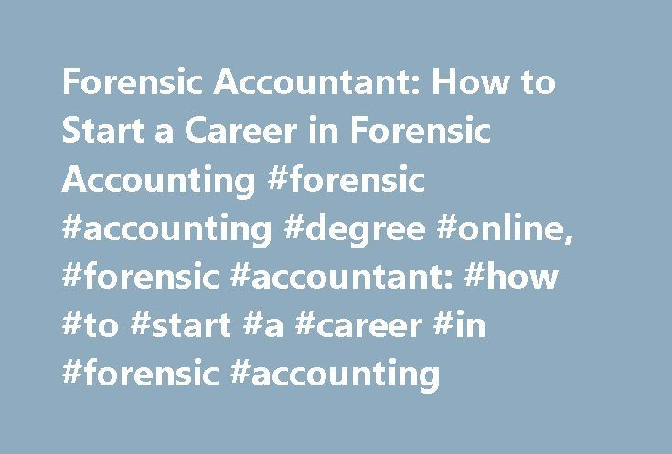 Forensic Accountant: How to Start a Career in Forensic Accounting #forensic #accounting #degree #online, #forensic #accountant: #how #to #start #a #career #in #forensic #accounting http://south-africa.remmont.com/forensic-accountant-how-to-start-a-career-in-forensic-accounting-forensic-accounting-degree-online-forensic-accountant-how-to-start-a-career-in-forensic-accounting/  # Forensic Accountant: How to Start a Career in Forensic Accounting Source: *U.S. Bureau of Labor Statistics. Job…