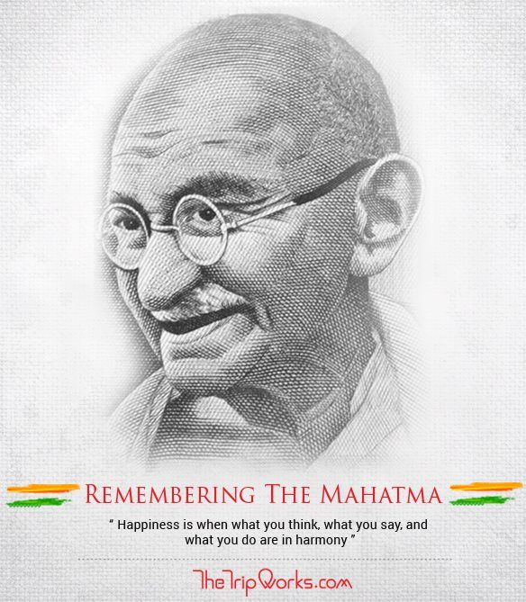 """Remembering The Mahatma """"Happiness is when what you think, what you say and what you do are in harmony""""."""