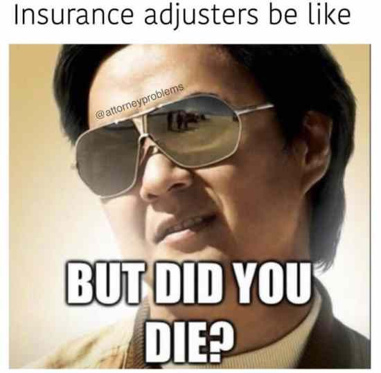 Insurance Adjusters Be Like