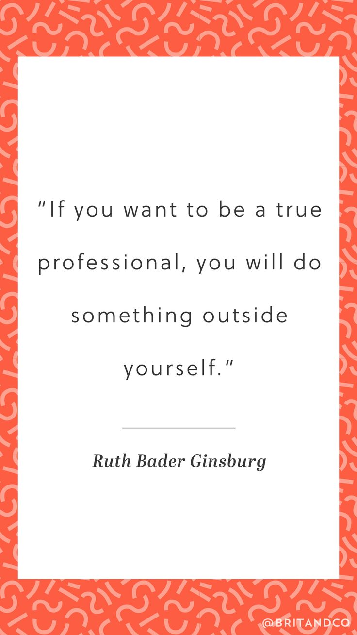 """""""If you want to be a true professional, you will do something outside yourself."""" - Ruth Bader Ginsburg"""