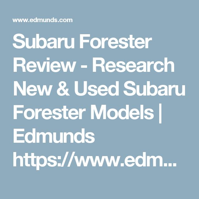 Subaru Forester Review - Research New & Used Subaru Forester Models | Edmunds    https://www.edmunds.com/subaru/forester/
