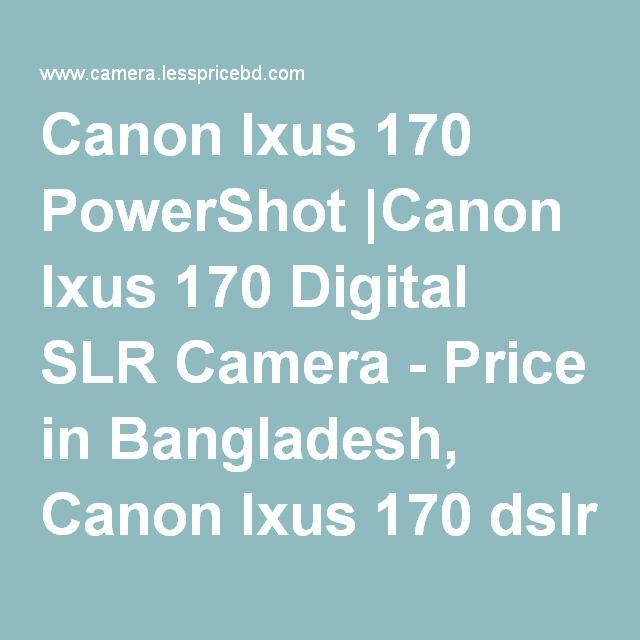 Canon Ixus 170 PowerShot |Canon Ixus 170 Digital SLR Camera - Price in Bangladesh, Canon Ixus 170 dslr camera price in…