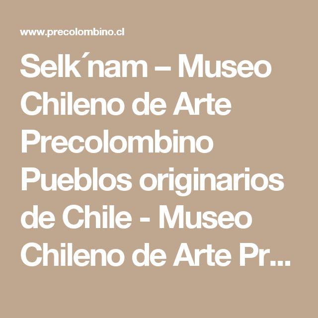 Selk´nam – Museo Chileno de Arte Precolombino Pueblos originarios de Chile - Museo Chileno de Arte Precolombino