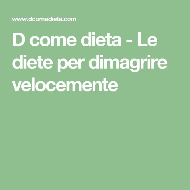 D come dieta - Le diete per dimagrire velocemente